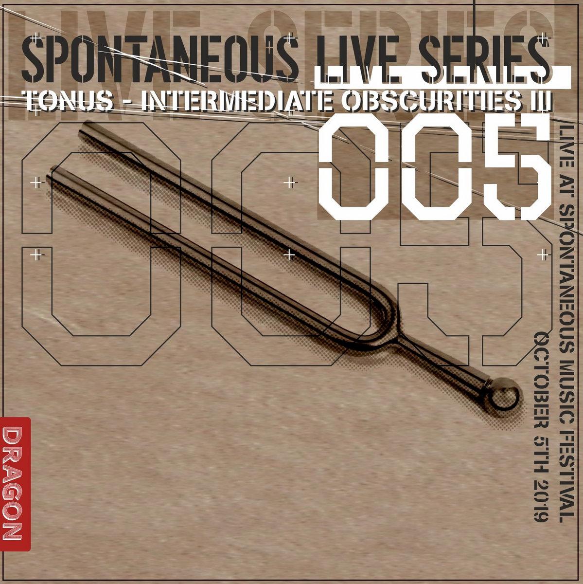 tonus – intermediate obscurities III – live at spontaneous music festival 2019 [spontaneous music tribune;2020]